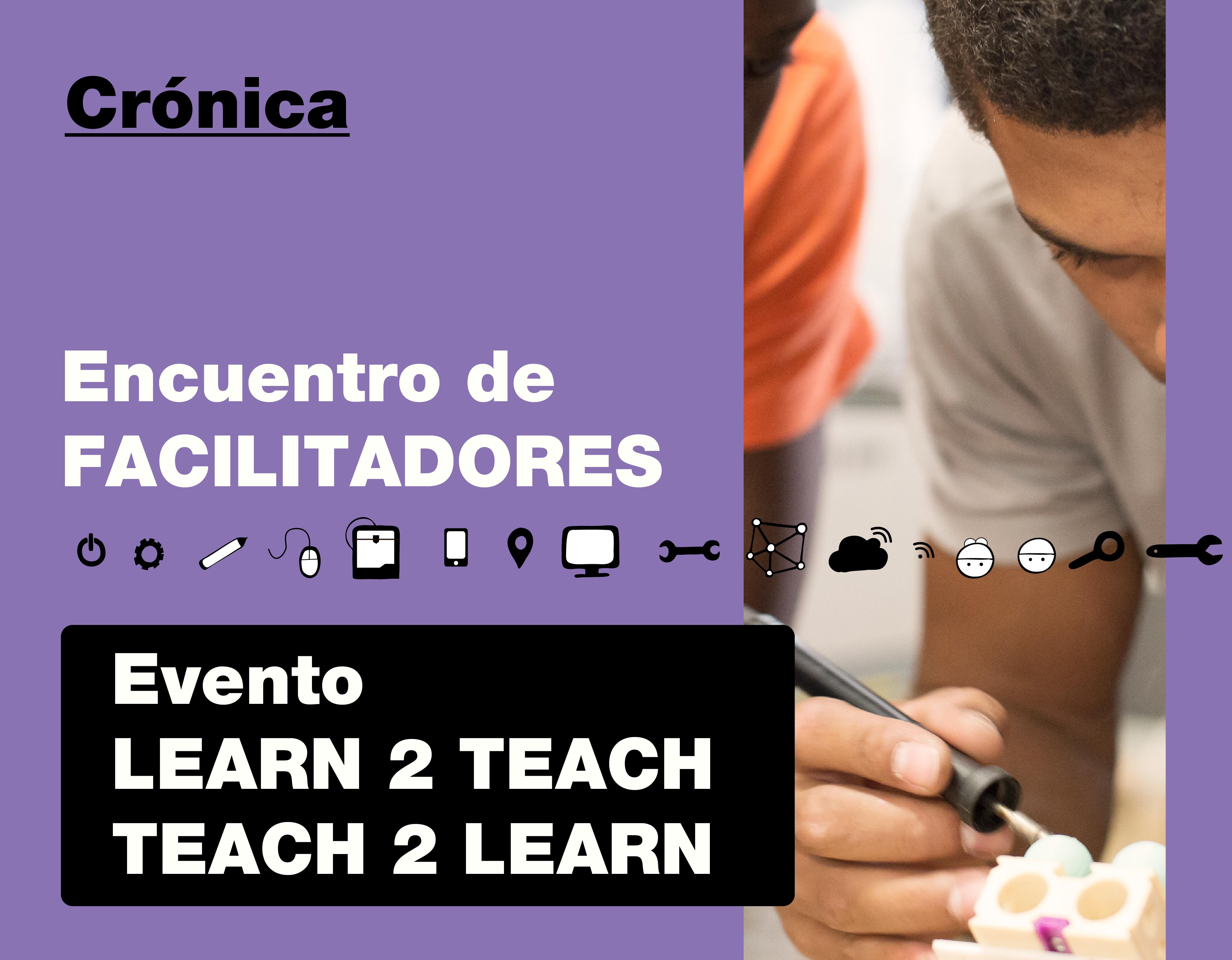 Crónica del evento para facilitadores y evento Learn 2 Teach